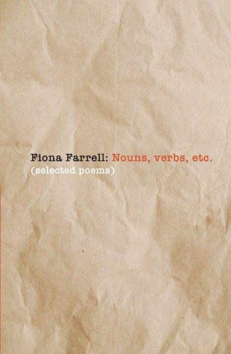 Fiona Farrell, Nouns, verbs, etc. (selected poems)